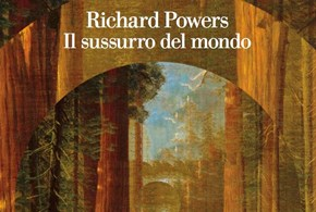 "Richard Powers: ""Il sussurro del mondo"""